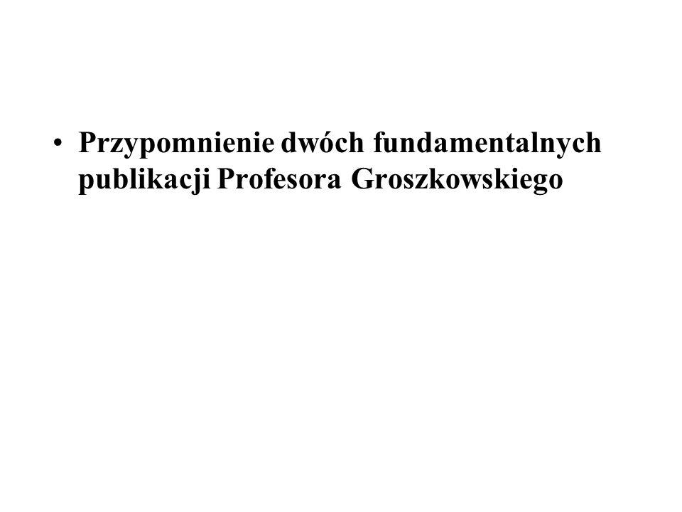 Przypomnienie dwóch fundamentalnych publikacji Profesora Groszkowskiego