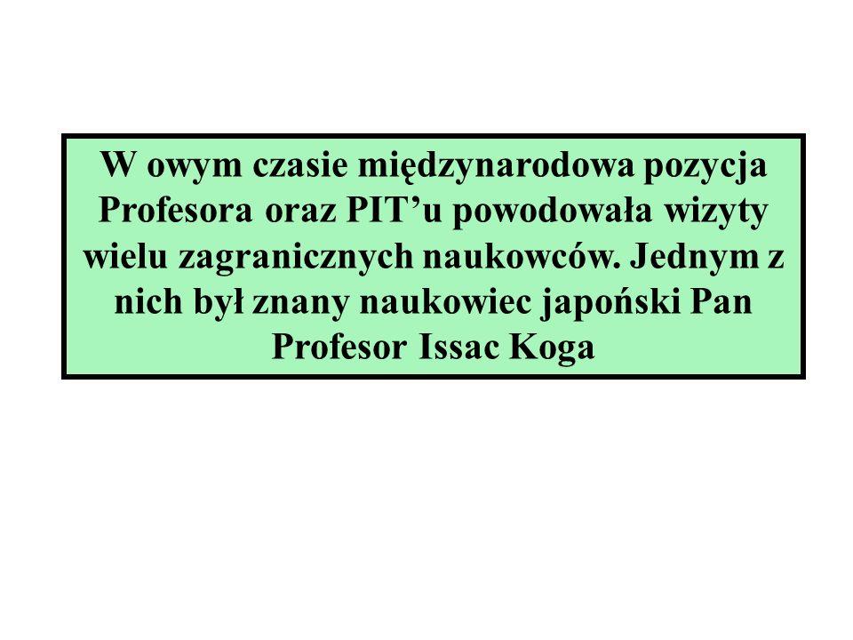 W owym czasie międzynarodowa pozycja Profesora oraz PITu powodowała wizyty wielu zagranicznych naukowców. Jednym z nich był znany naukowiec japoński P