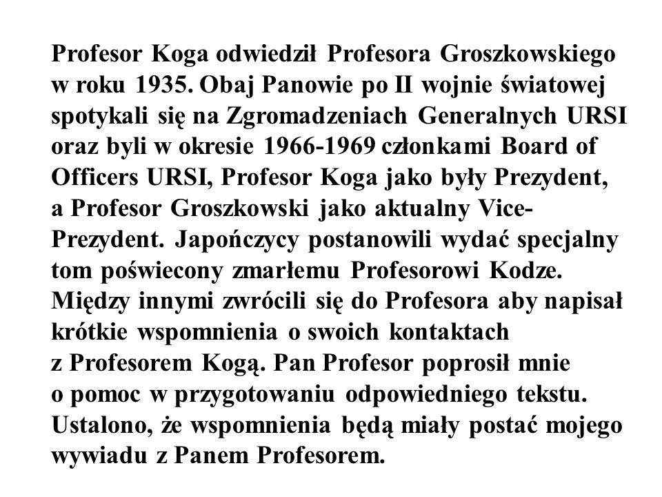 Profesor Koga odwiedził Profesora Groszkowskiego w roku 1935. Obaj Panowie po II wojnie światowej spotykali się na Zgromadzeniach Generalnych URSI ora
