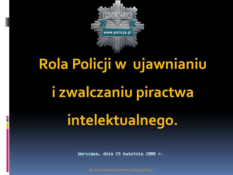 Rola Policji w ujawnianiu i zwalczaniu piractwa intelektualnego. Biuro Kryminalne Komendy Głównej Policji
