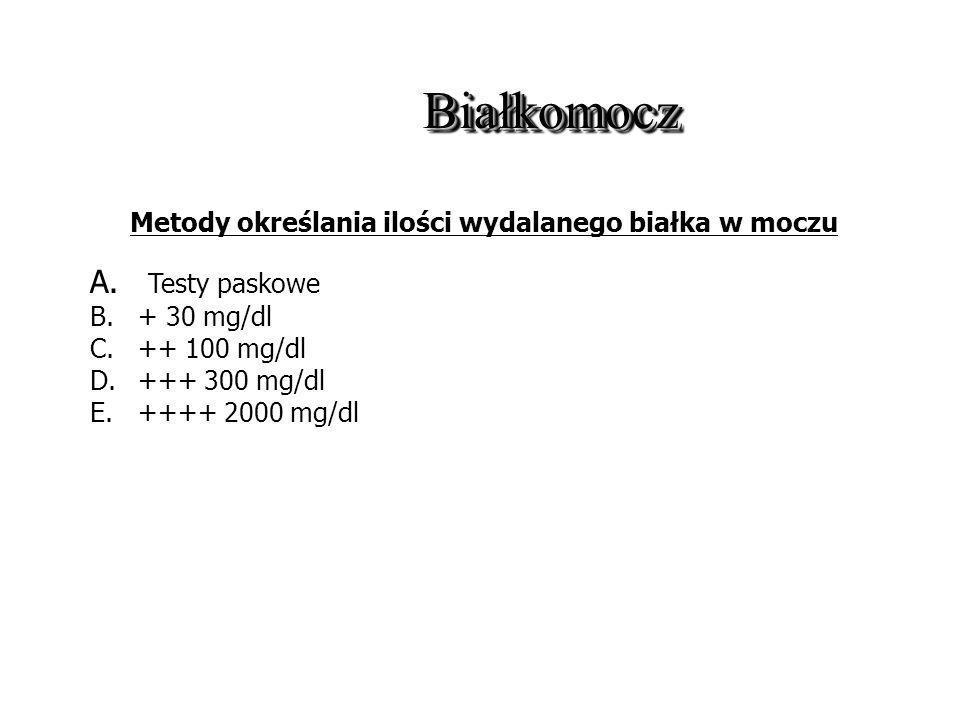 BiałkomoczBiałkomocz A. Testy paskowe B.+ 30 mg/dl C.++ 100 mg/dl D.+++ 300 mg/dl E.++++ 2000 mg/dl Metody określania ilości wydalanego białka w moczu