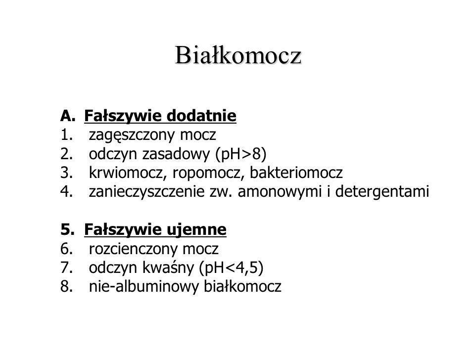 Białkomocz A.Fałszywie dodatnie 1. zagęszczony mocz 2. odczyn zasadowy (pH>8) 3. krwiomocz, ropomocz, bakteriomocz 4. zanieczyszczenie zw. amonowymi i