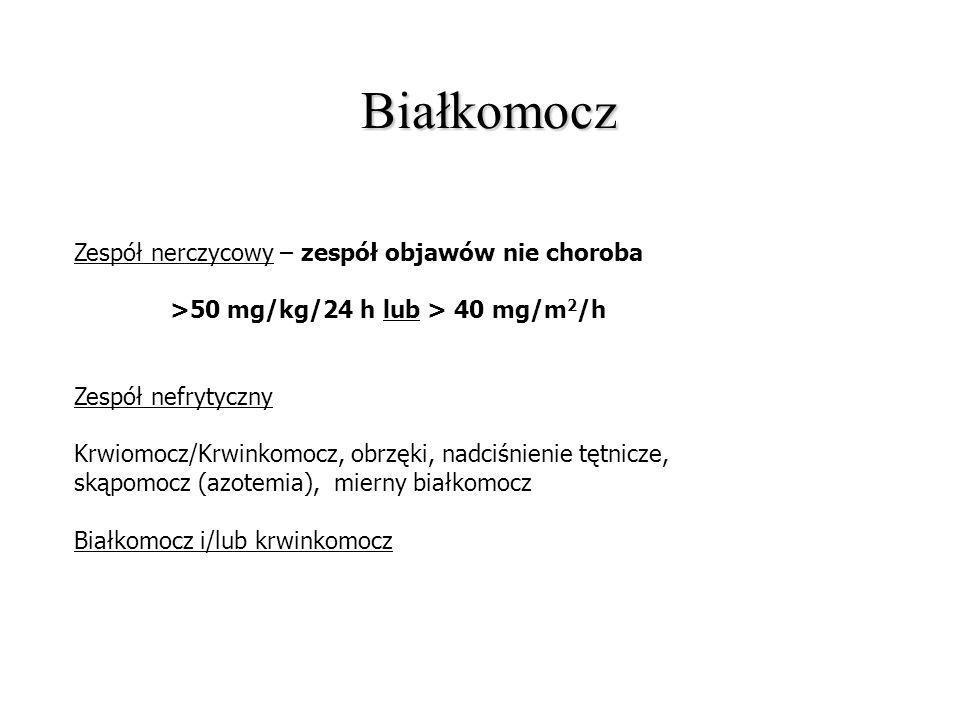 Białkomocz Zespół nerczycowy – zespół objawów nie choroba >50 mg/kg/24 h lub > 40 mg/m 2 /h Zespół nefrytyczny Krwiomocz/Krwinkomocz, obrzęki, nadciśn