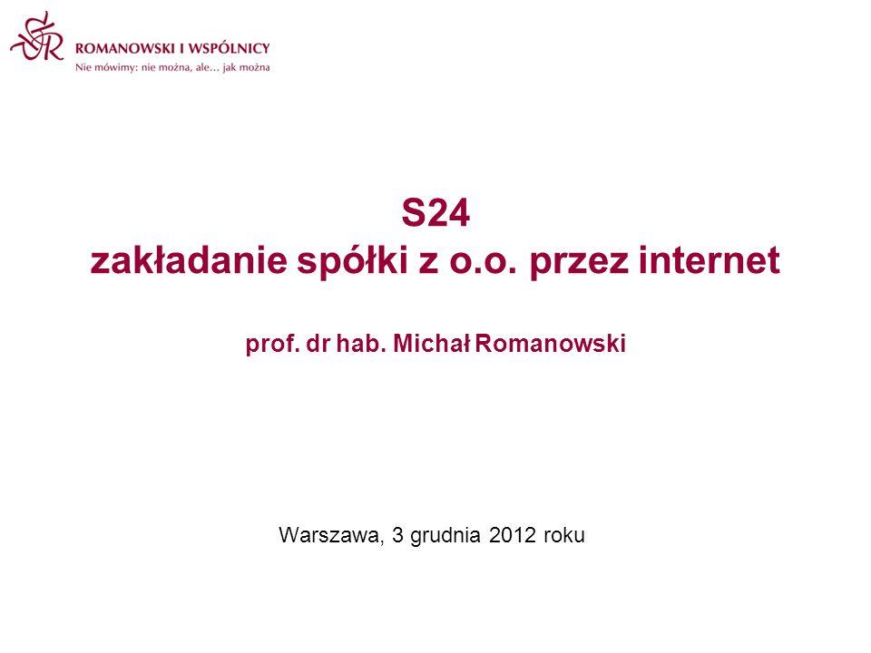 S24 zakładanie spółki z o.o. przez internet prof. dr hab. Michał Romanowski Warszawa, 3 grudnia 2012 roku