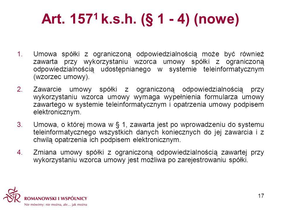 Art. 157 1 k.s.h. (§ 1 - 4) (nowe) 1.Umowa spółki z ograniczoną odpowiedzialnością może być również zawarta przy wykorzystaniu wzorca umowy spółki z o