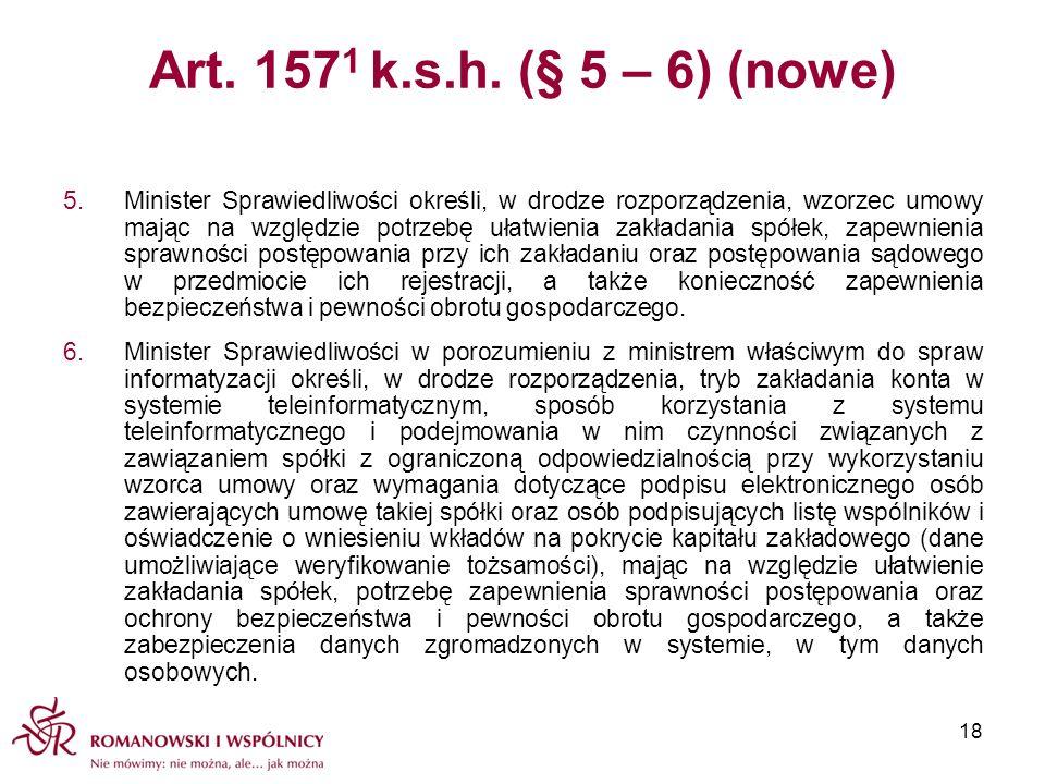 Art. 157 1 k.s.h. (§ 5 – 6) (nowe) 5.Minister Sprawiedliwości określi, w drodze rozporządzenia, wzorzec umowy mając na względzie potrzebę ułatwienia z