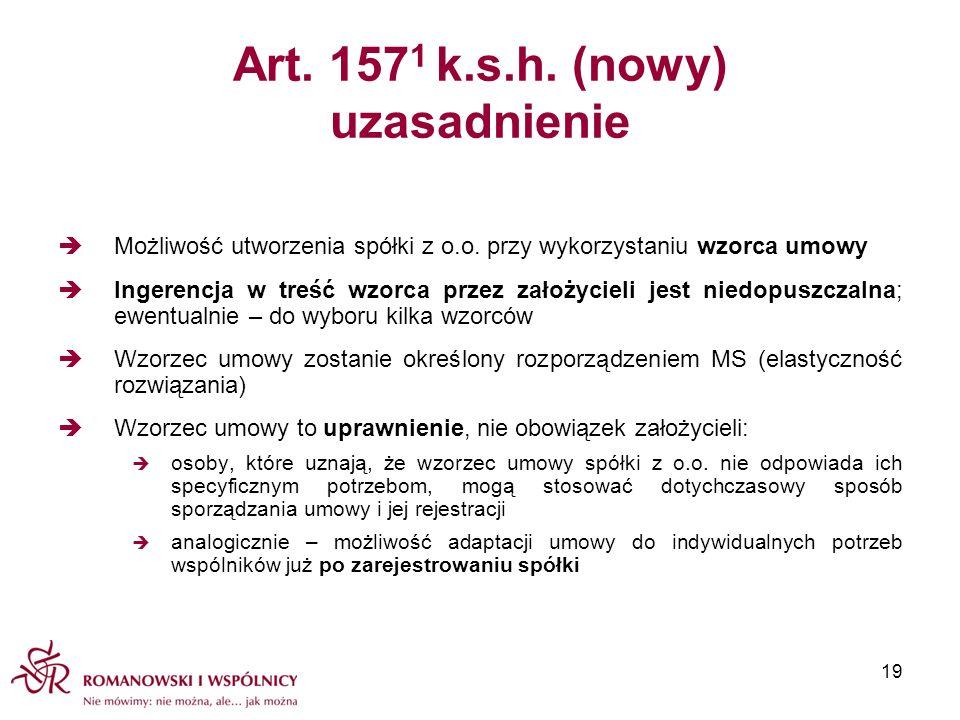 Art. 157 1 k.s.h. (nowy) uzasadnienie Możliwość utworzenia spółki z o.o. przy wykorzystaniu wzorca umowy Ingerencja w treść wzorca przez założycieli j