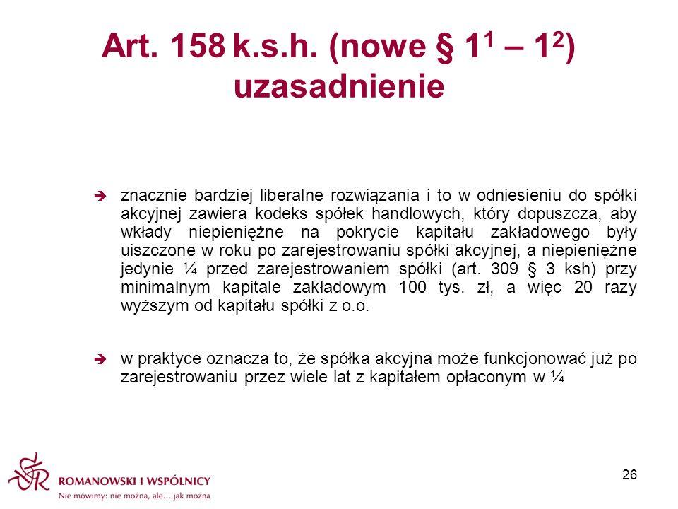 Art. 158 k.s.h. (nowe § 1 1 – 1 2 ) uzasadnienie znacznie bardziej liberalne rozwiązania i to w odniesieniu do spółki akcyjnej zawiera kodeks spółek h