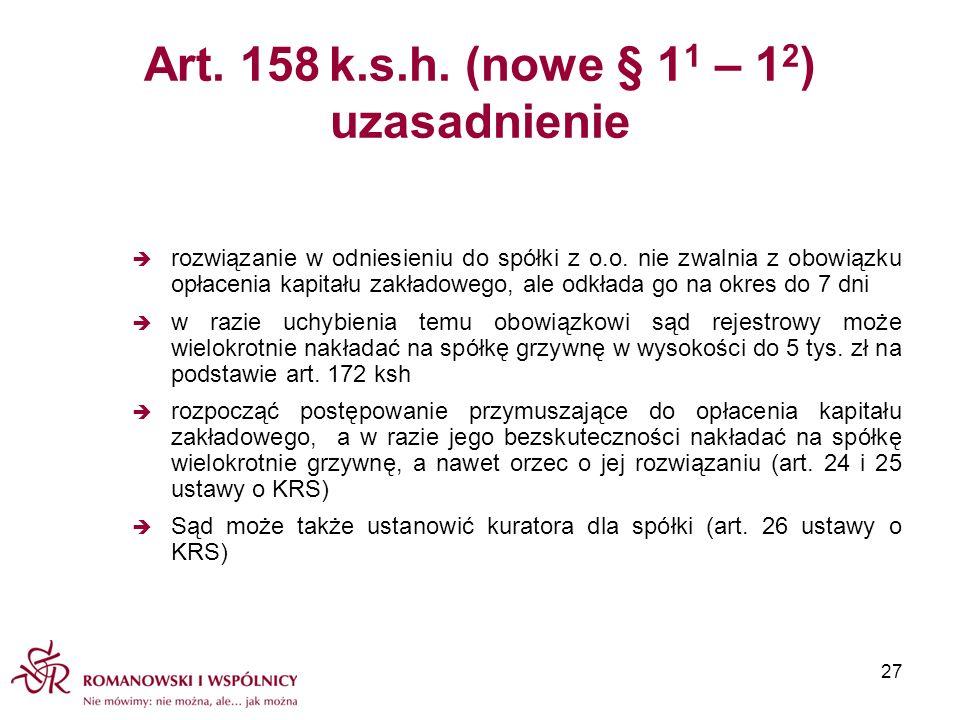 Art. 158 k.s.h. (nowe § 1 1 – 1 2 ) uzasadnienie rozwiązanie w odniesieniu do spółki z o.o. nie zwalnia z obowiązku opłacenia kapitału zakładowego, al