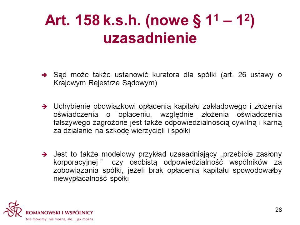 Art. 158 k.s.h. (nowe § 1 1 – 1 2 ) uzasadnienie Sąd może także ustanowić kuratora dla spółki (art. 26 ustawy o Krajowym Rejestrze Sądowym) Uchybienie