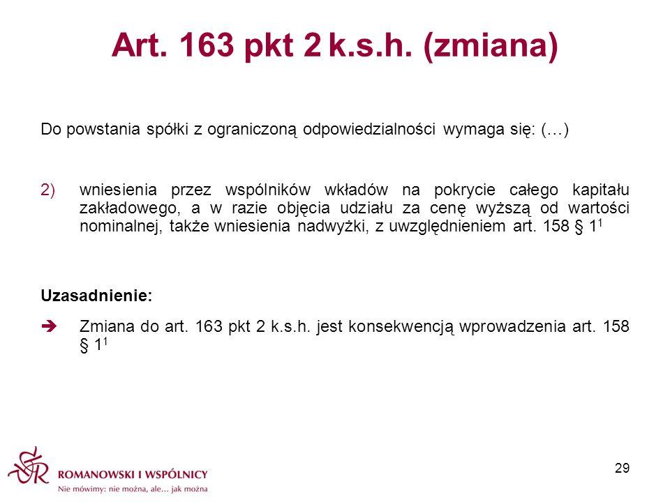 Art. 163 pkt 2 k.s.h. (zmiana) Do powstania spółki z ograniczoną odpowiedzialności wymaga się: (…) 2)wniesienia przez wspólników wkładów na pokrycie c