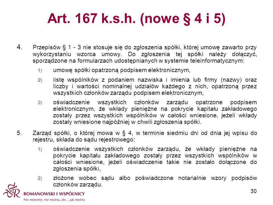 Art. 167 k.s.h. (nowe § 4 i 5) 4. Przepisów § 1 - 3 nie stosuje się do zgłoszenia spółki, której umowę zawarto przy wykorzystaniu wzorca umowy. Do zgł