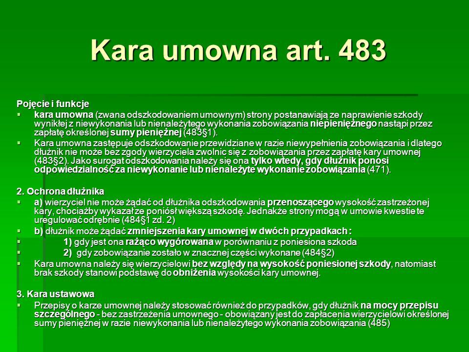 Kara umowna art. 483 Pojęcie i funkcje kara umowna (zwana odszkodowaniem umownym) strony postanawiają ze naprawienie szkody wynikłej z niewykonania lu