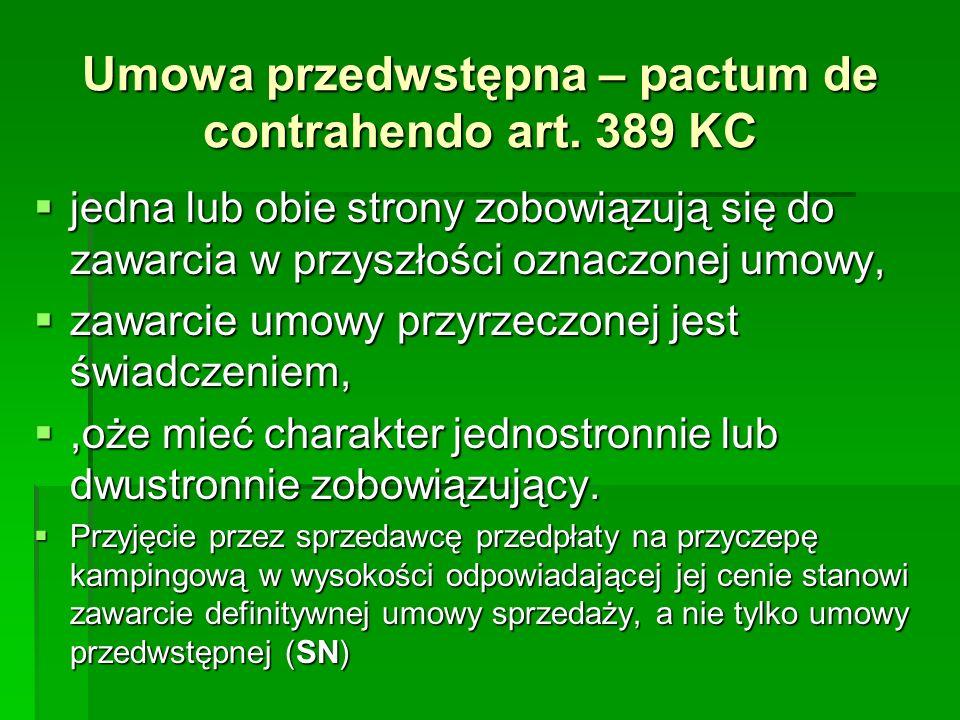 Umowa przedwstępna – pactum de contrahendo art. 389 KC jedna lub obie strony zobowiązują się do zawarcia w przyszłości oznaczonej umowy, jedna lub obi