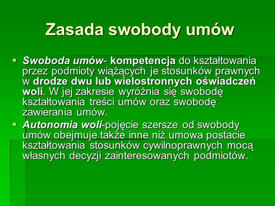 Zasada swobody umów Swoboda umów- kompetencja do kształtowania przez podmioty wiążących je stosunków prawnych w drodze dwu lub wielostronnych oświadcz