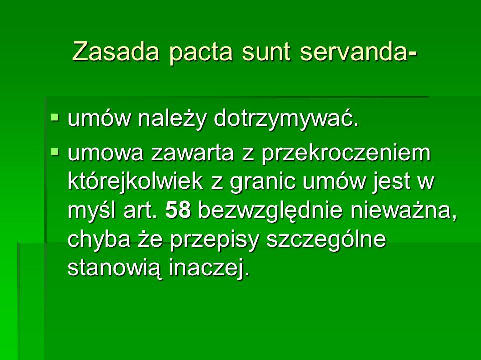 Zasada pacta sunt servanda- umów należy dotrzymywać. umów należy dotrzymywać. umowa zawarta z przekroczeniem którejkolwiek z granic umów jest w myśl a