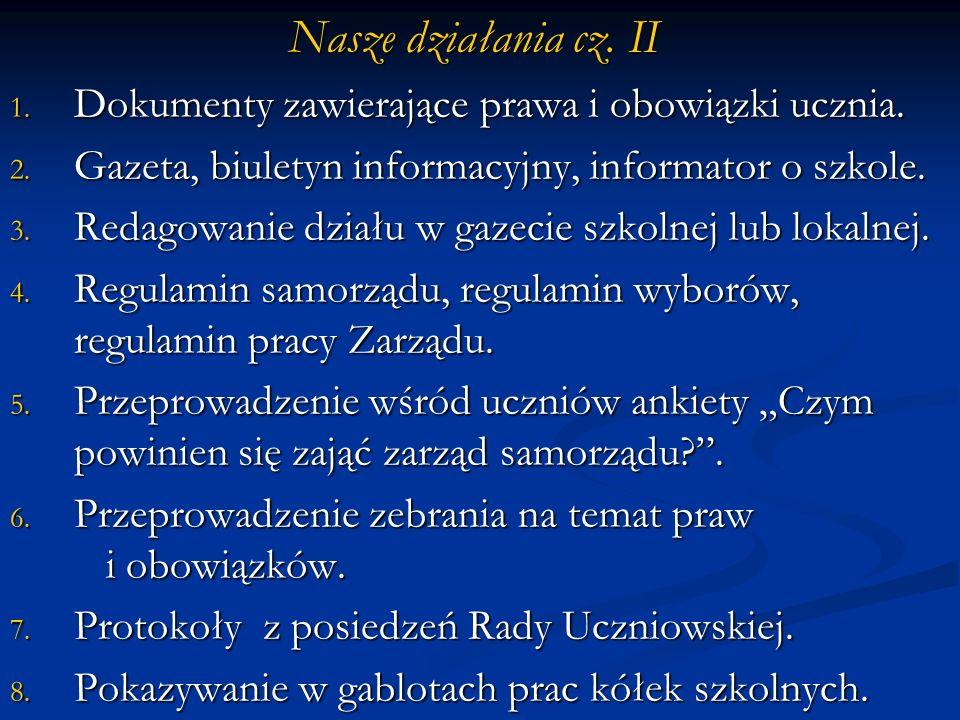 Nasze działania cz. I 1. Utrzymywanie tablic informacyjnych na korytarzach. 2. Prowadzenie kroniki szkolnej. 3. Pomoc w organizowaniu uroczystości szk