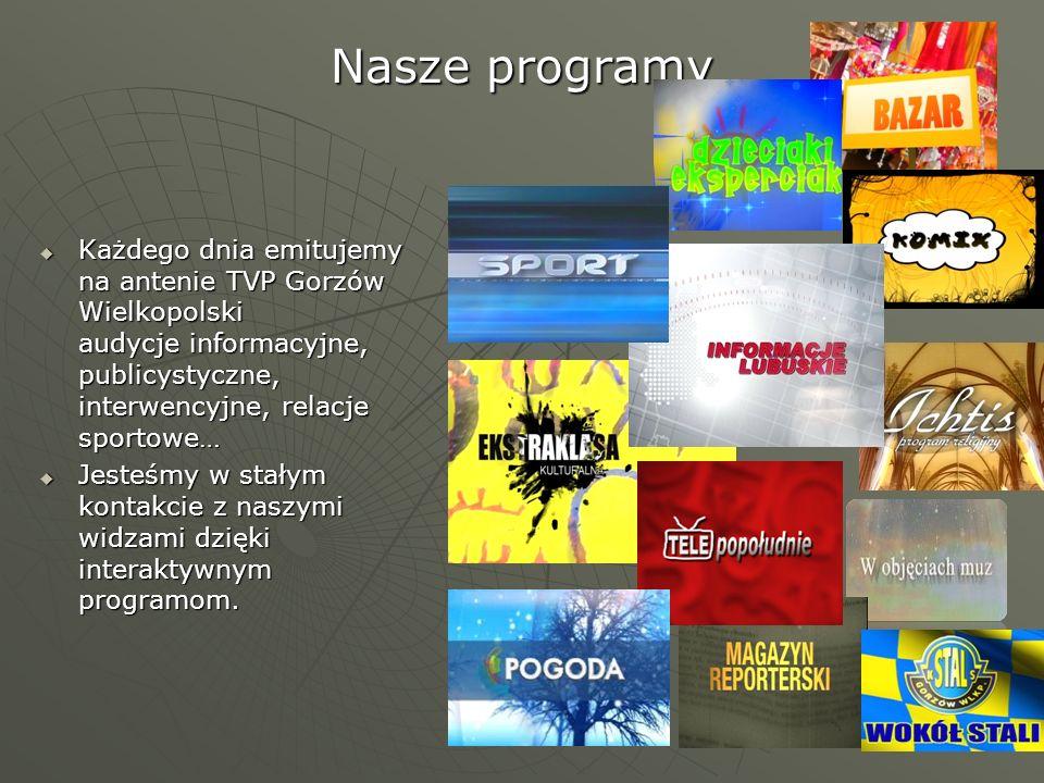 Nasze programy Każdego dnia emitujemy na antenie TVP Gorzów Wielkopolski audycje informacyjne, publicystyczne, interwencyjne, relacje sportowe… Każdeg