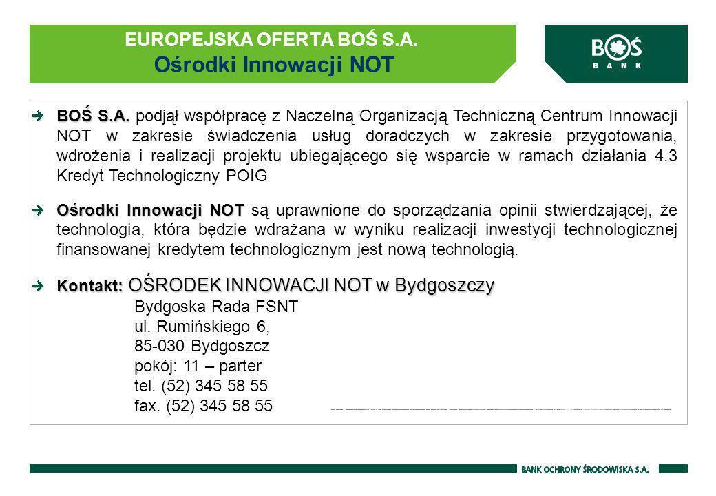 EUROPEJSKA OFERTA BOŚ S.A. Ośrodki Innowacji NOT BOŚ S.A. BOŚ S.A. podjął współpracę z Naczelną Organizacją Techniczną Centrum Innowacji NOT w zakresi