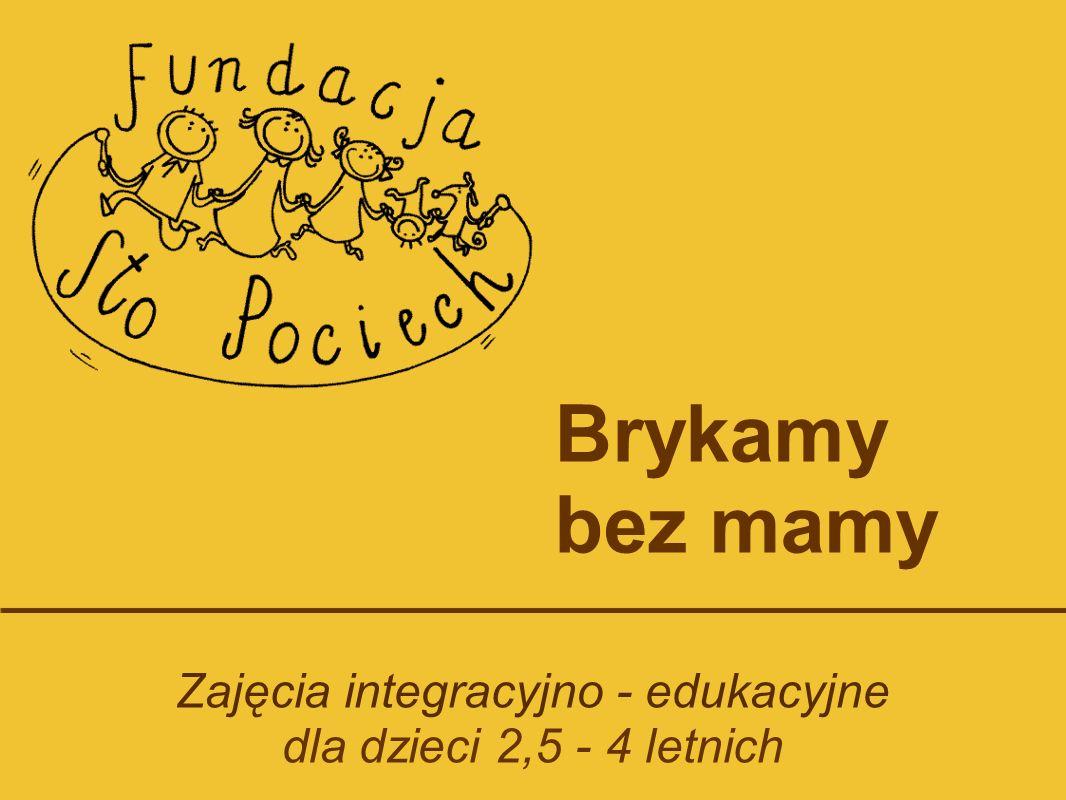 Zajęcia integracyjno - edukacyjne dla dzieci 2,5 - 4 letnich Brykamy bez mamy