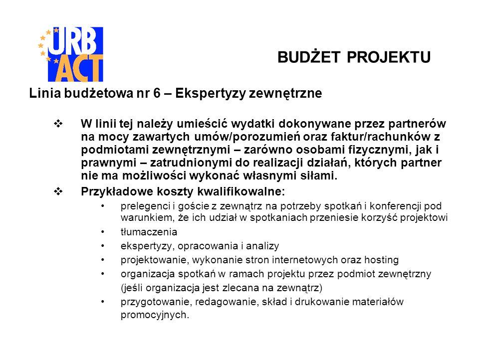 Linia budżetowa nr 6 – Ekspertyzy zewnętrzne W linii tej należy umieścić wydatki dokonywane przez partnerów na mocy zawartych umów/porozumień oraz fak