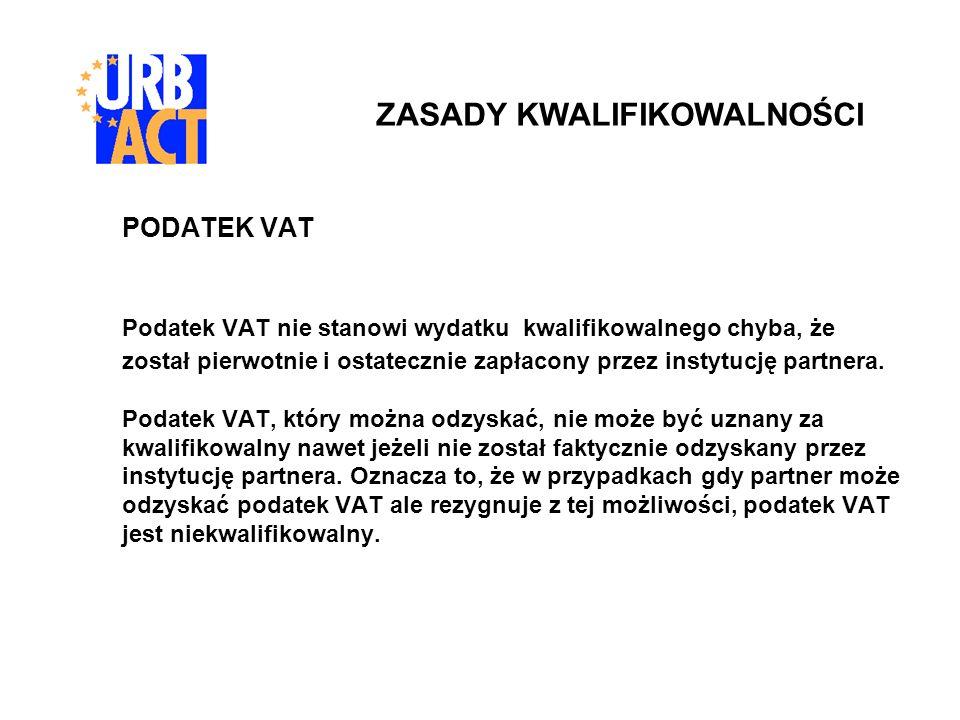 PODATEK VAT Podatek VAT nie stanowi wydatku kwalifikowalnego chyba, że został pierwotnie i ostatecznie zapłacony przez instytucję partnera. Podatek VA