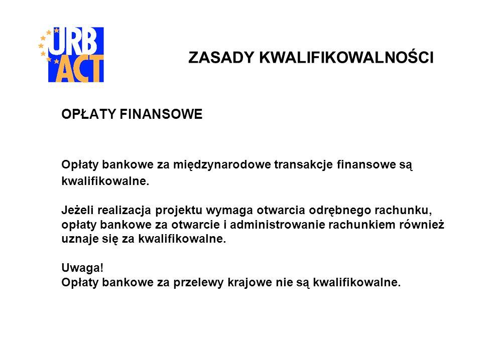 OPŁATY FINANSOWE Opłaty bankowe za międzynarodowe transakcje finansowe są kwalifikowalne. Jeżeli realizacja projektu wymaga otwarcia odrębnego rachunk