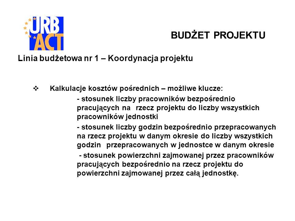 Linia budżetowa nr 1 – Koordynacja projektu Kalkulacje kosztów pośrednich – możliwe klucze: - stosunek liczby pracowników bezpośrednio pracujących na