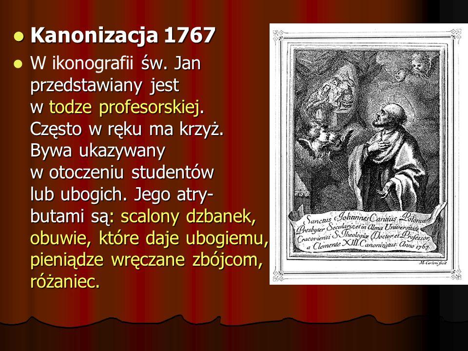 Kanonizacja 1767 Kanonizacja 1767 św. Jan przedstawiany jest w todze profesorskiej. Często w ręku ma krzyż. Bywa ukazywany w otoczeniu studentów lub u