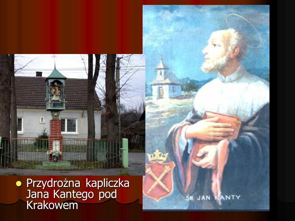 Przydrożna kapliczka Jana Kantego pod Krakowem Przydrożna kapliczka Jana Kantego pod Krakowem