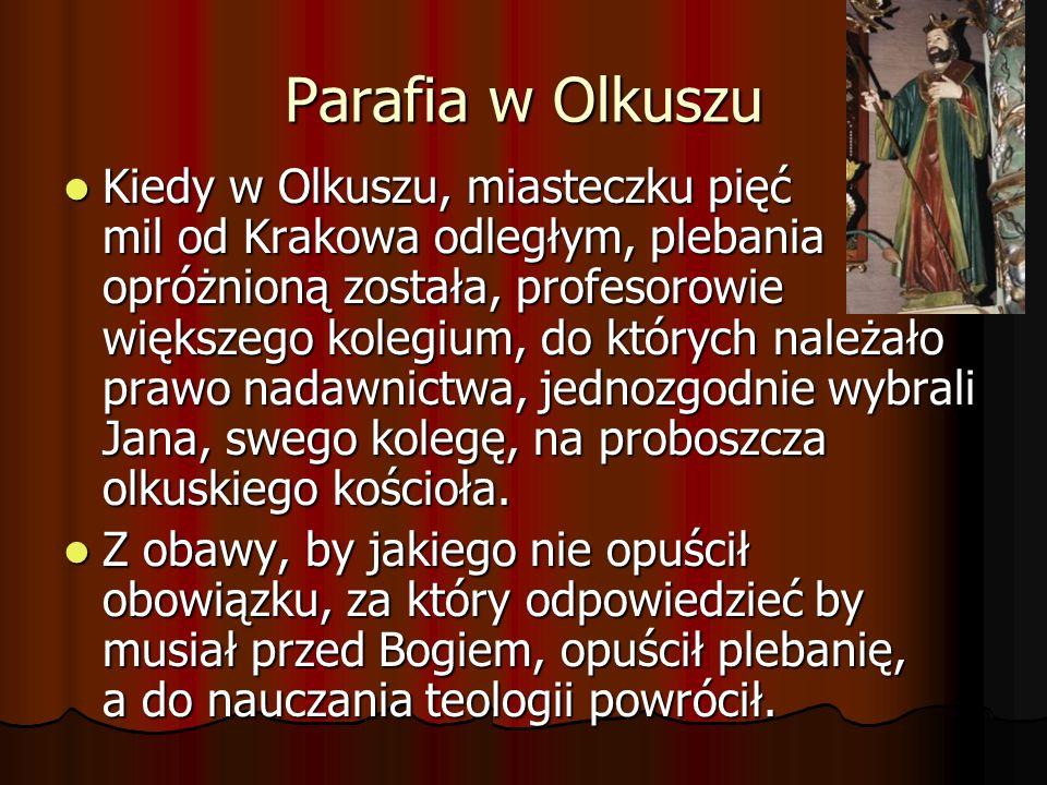 Parafia w Olkuszu Kiedy w Olkuszu, miasteczku pięć mil od Krakowa odległym, plebania opróżnioną została, profesorowie większego kolegium, do których n