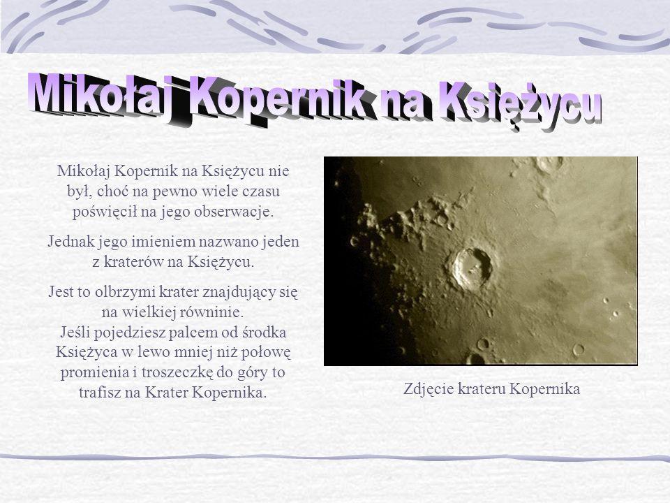 Mikołaj Kopernik na Księżycu nie był, choć na pewno wiele czasu poświęcił na jego obserwacje. Jednak jego imieniem nazwano jeden z kraterów na Księżyc