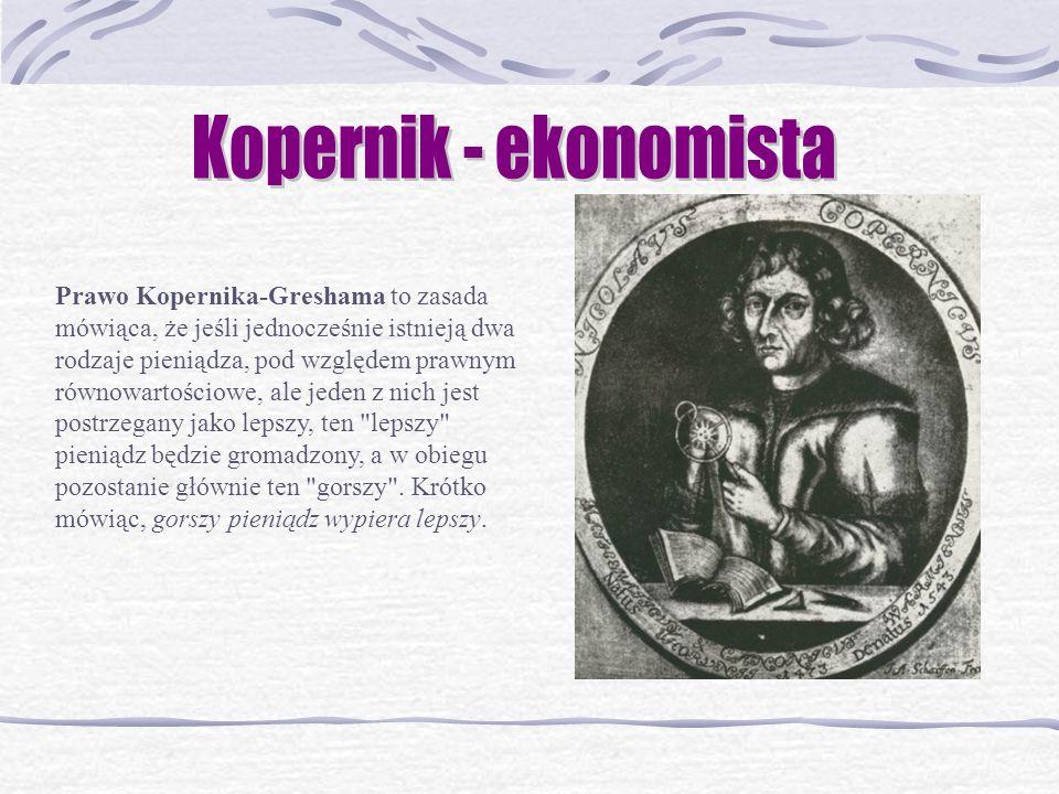 Prawo Kopernika-Greshama to zasada mówiąca, że jeśli jednocześnie istnieją dwa rodzaje pieniądza, pod względem prawnym równowartościowe, ale jeden z n
