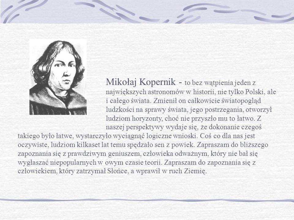 Mikołaj Kopernik - to bez wątpienia jeden z największych astronomów w historii, nie tylko Polski, ale i całego świata. Zmienił on całkowicie światopog