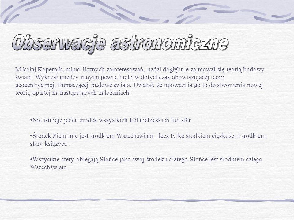 Mikołaj Kopernik, mimo licznych zainteresowań, nadal dogłębnie zajmował się teorią budowy świata. Wykazał między innymi pewne braki w dotychczas obowi
