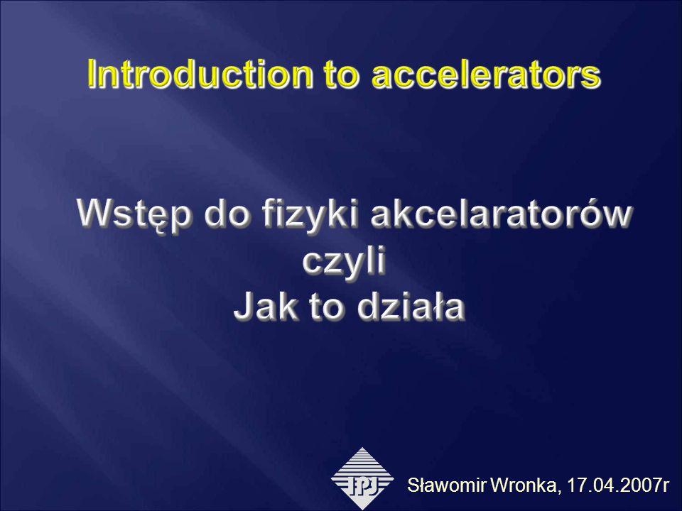 17.04.2007dr Sławomir Wronka, IPJ Dyski o odpowiedniej średnicy zapewniają zwolnienie rozprzestrzeniania się fali tak, aby zapewnić prędkość porównywalną z prędkością cząstek (v~c)