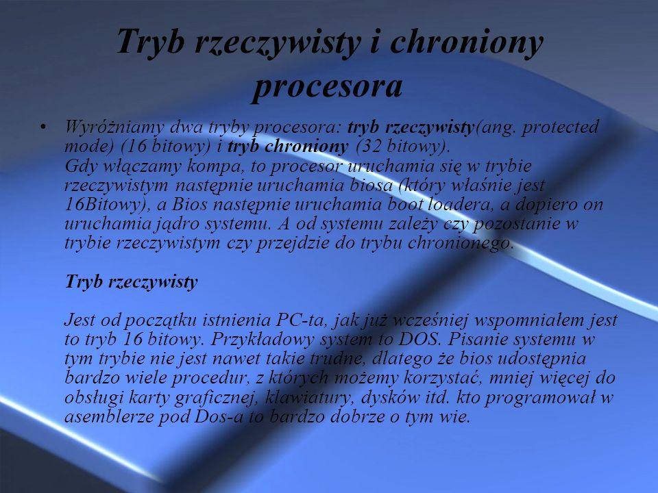Tryb rzeczywisty i chroniony procesora Wyróżniamy dwa tryby procesora: tryb rzeczywisty(ang. protected mode) (16 bitowy) i tryb chroniony (32 bitowy).
