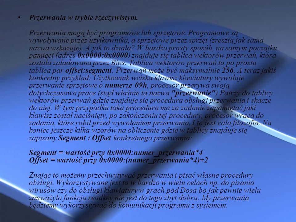 Przerwania w trybie rzeczywistym. Przerwania mogą być programowe lub sprzętowe. Programowe są wywoływane przez użytkownika, a sprzętowe przez sprzęt (