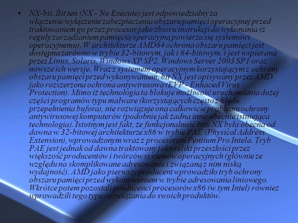 NX-bit. Bit ten (NX - No Execute) jest odpowiedzialny za włączenie/wyłączenie zabezpieczenia obszaru pamięci operacyjnej przed traktowaniem go przez p