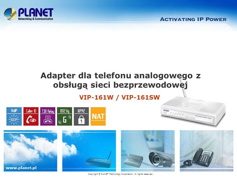 www.planet.pl VIP-161W / VIP-161SW Adapter dla telefonu analogowego z obsługą sieci bezprzewodowej Copyright © PLANET Technology Corporation. All righ
