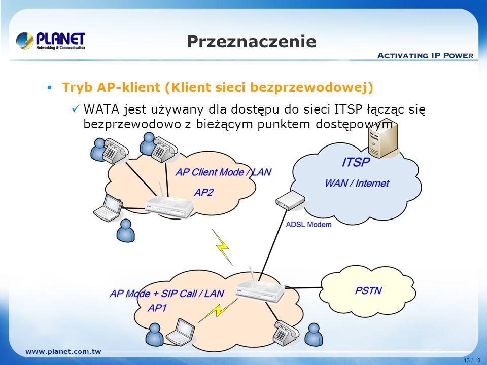 www.planet.com.tw 13 / 18 Tryb AP-klient (Klient sieci bezprzewodowej) WATA jest używany dla dostępu do sieci ITSP łącząc się bezprzewodowo z bieżącym