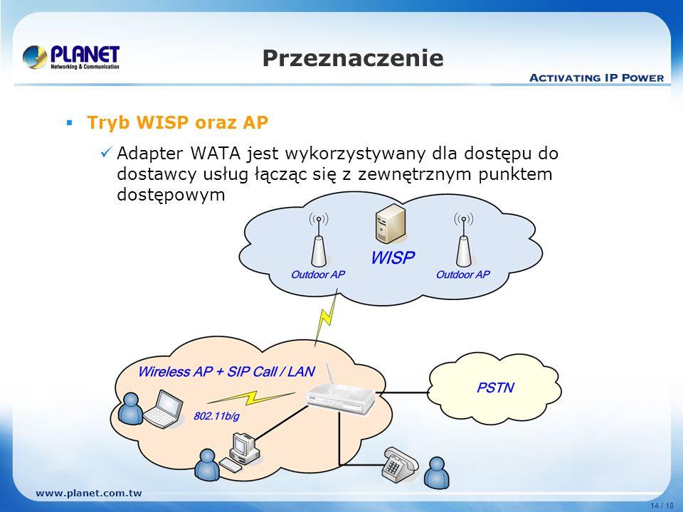 www.planet.com.tw 14 / 18 Tryb WISP oraz AP Adapter WATA jest wykorzystywany dla dostępu do dostawcy usług łącząc się z zewnętrznym punktem dostępowym