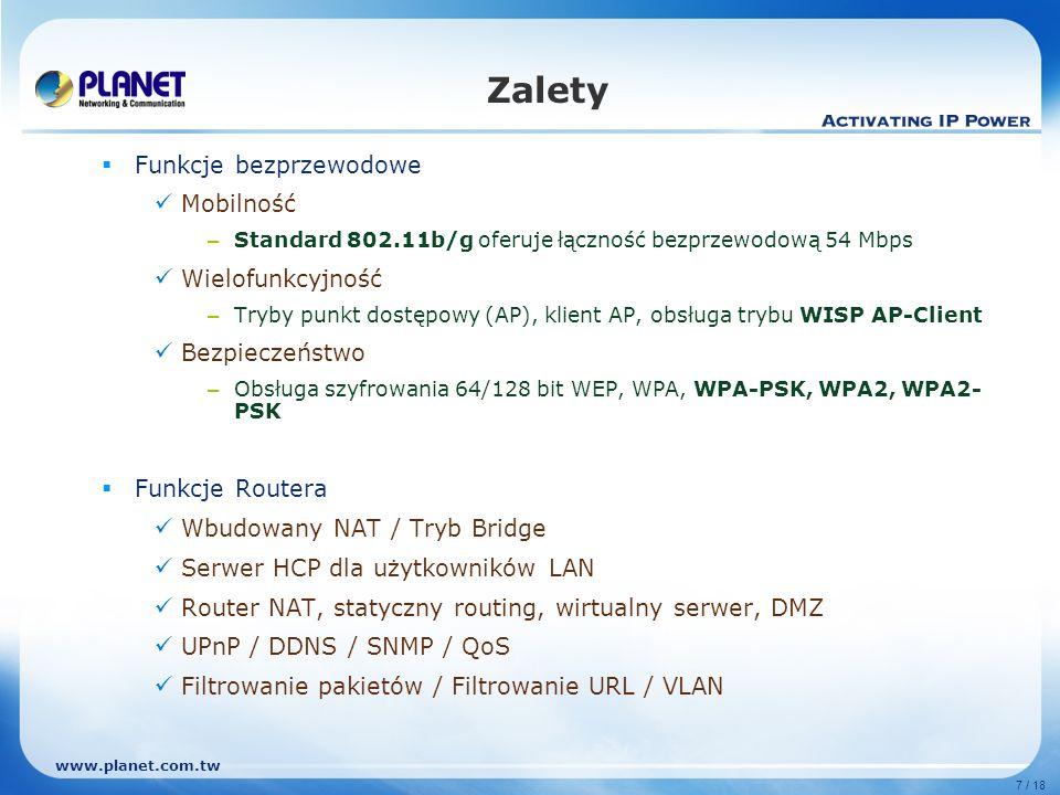 www.planet.com.tw 7 / 18 Zalety Funkcje bezprzewodowe Mobilność – Standard 802.11b/g oferuje łączność bezprzewodową 54 Mbps Wielofunkcyjność – Tryby p