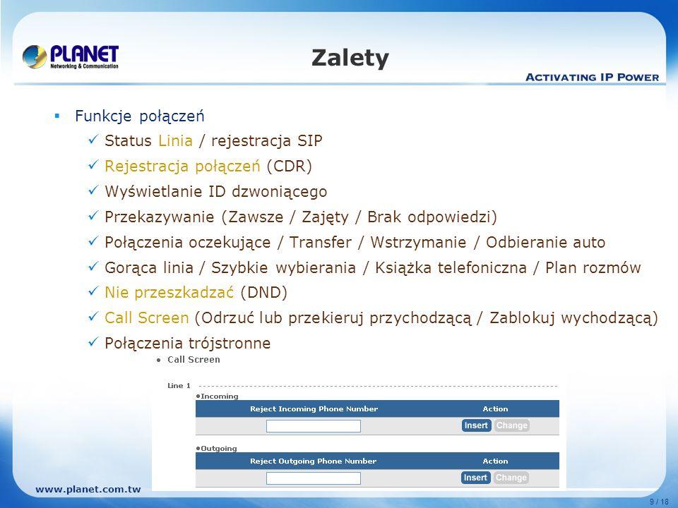 www.planet.com.tw 9 / 18 Zalety Funkcje połączeń Status Linia / rejestracja SIP Rejestracja połączeń (CDR) Wyświetlanie ID dzwoniącego Przekazywanie (