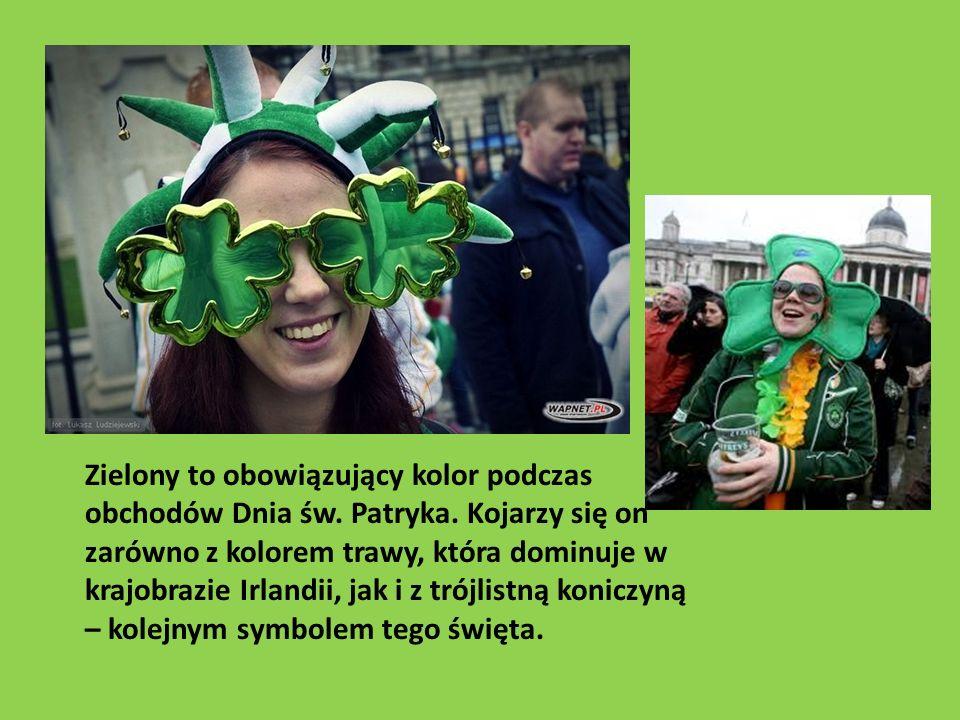 Zielony to obowiązujący kolor podczas obchodów Dnia św. Patryka. Kojarzy się on zarówno z kolorem trawy, która dominuje w krajobrazie Irlandii, jak i