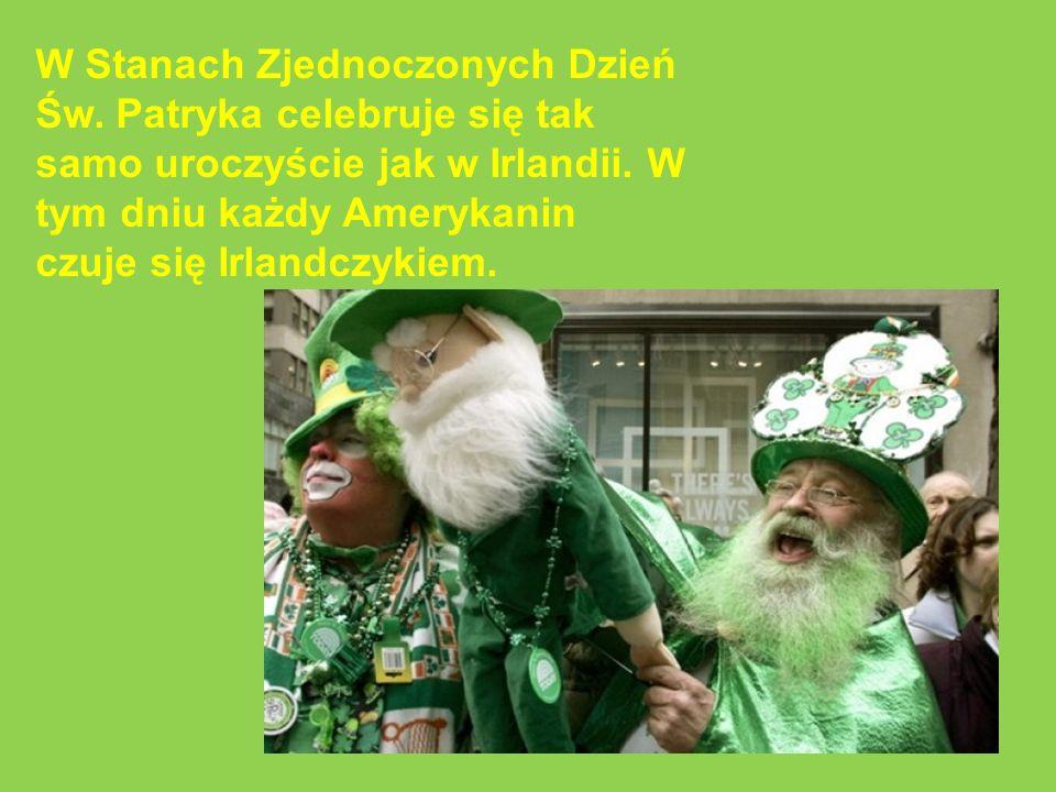 W Stanach Zjednoczonych Dzień Św. Patryka celebruje się tak samo uroczyście jak w Irlandii. W tym dniu każdy Amerykanin czuje się Irlandczykiem.