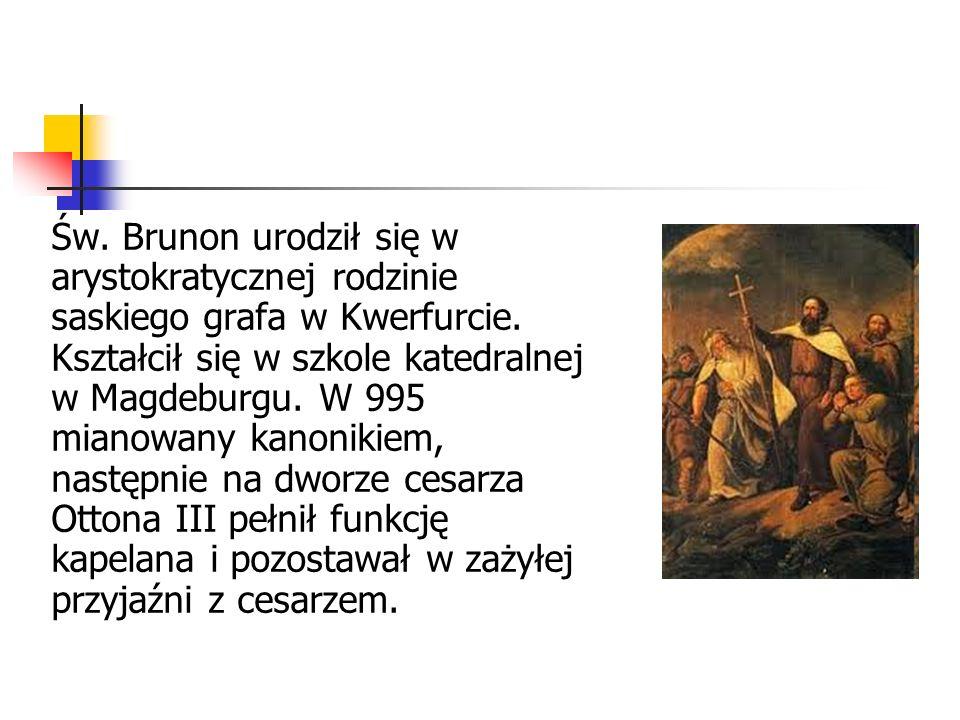 Św.Brunon urodził się w arystokratycznej rodzinie saskiego grafa w Kwerfurcie.