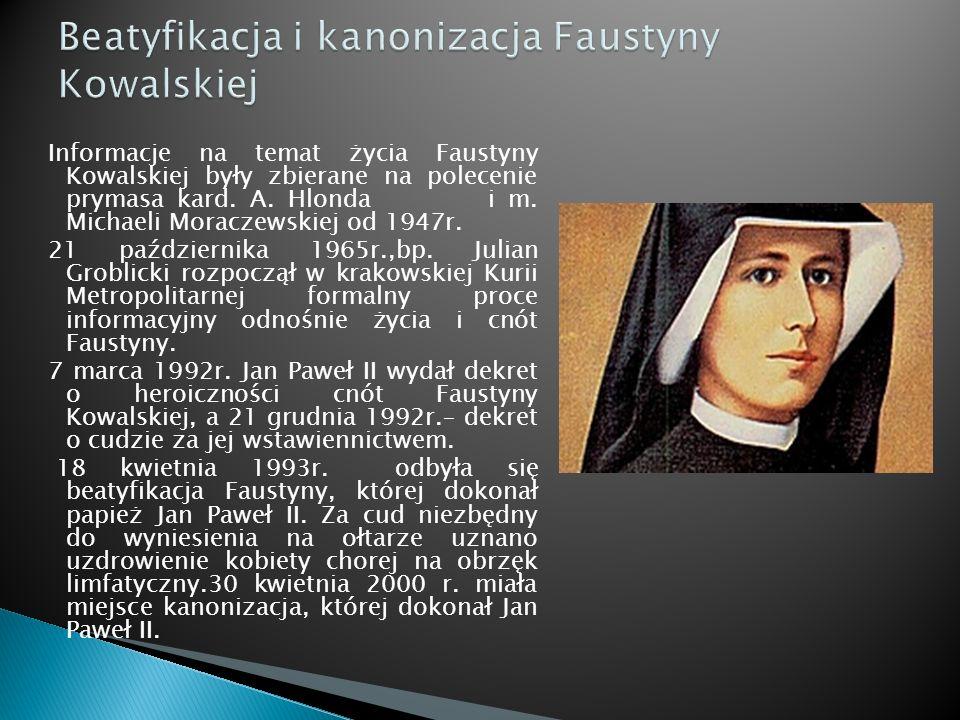 Informacje na temat życia Faustyny Kowalskiej były zbierane na polecenie prymasa kard. A. Hlonda i m. Michaeli Moraczewskiej od 1947r. 21 października