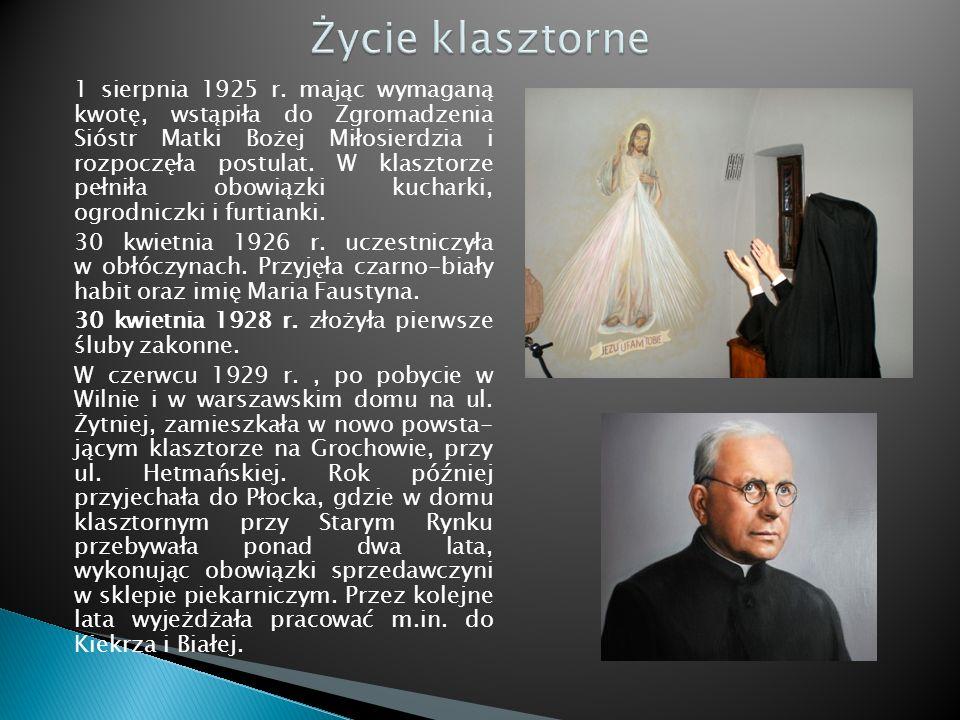 1 sierpnia 1925 r. mając wymaganą kwotę, wstąpiła do Zgromadzenia Sióstr Matki Bożej Miłosierdzia i rozpoczęła postulat. W klasztorze pełniła obowiązk