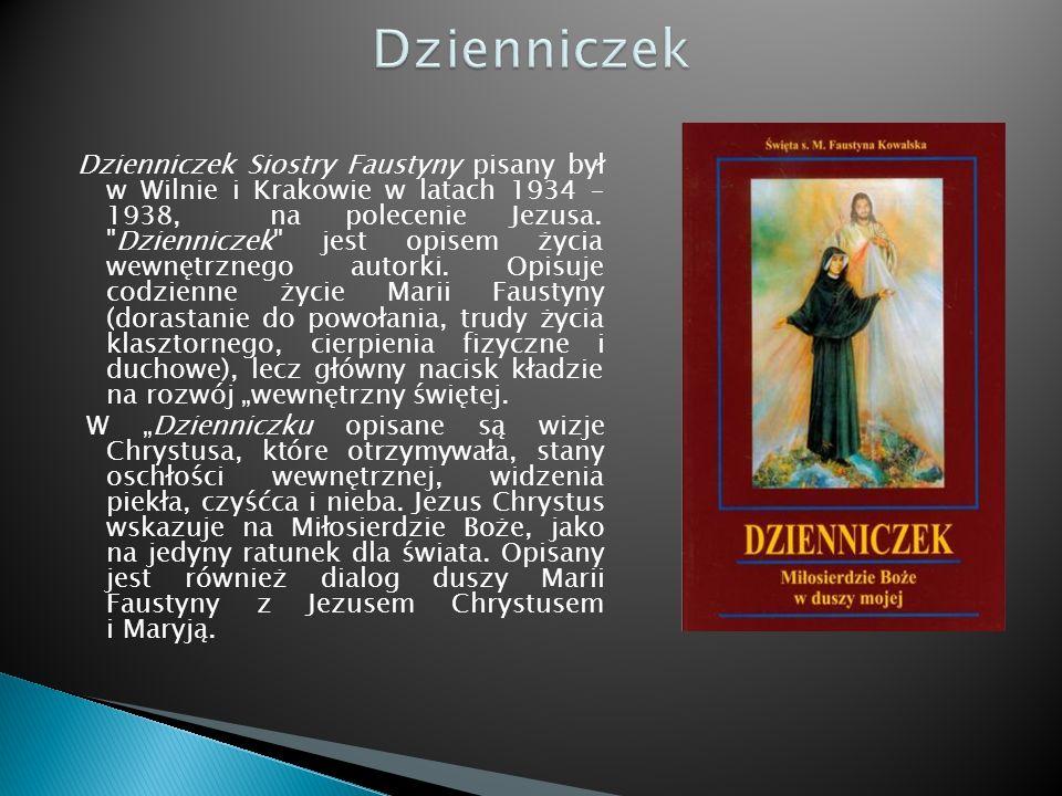 Dzienniczek Siostry Faustyny pisany był w Wilnie i Krakowie w latach 1934 – 1938, na polecenie Jezusa.